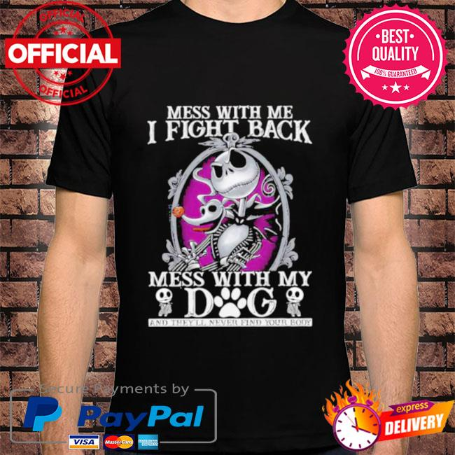 Official Jack Skellington mess with me I fight back mess with my Dog and they'll never find your body shirt