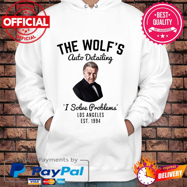 Official The wolf's auto detailing I solve problems los angeles est 1994 s Hoodie white