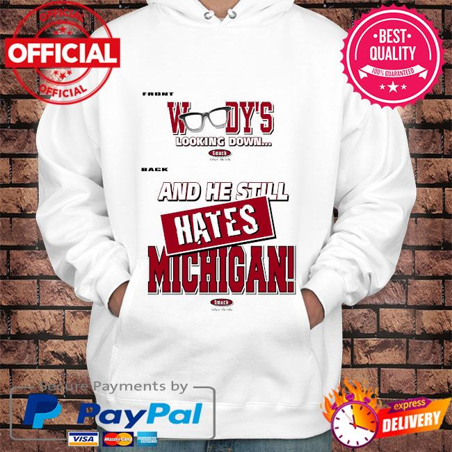 Ohio State Football Fans woody's looking dơn and he still hates Michigan s Hoodie white