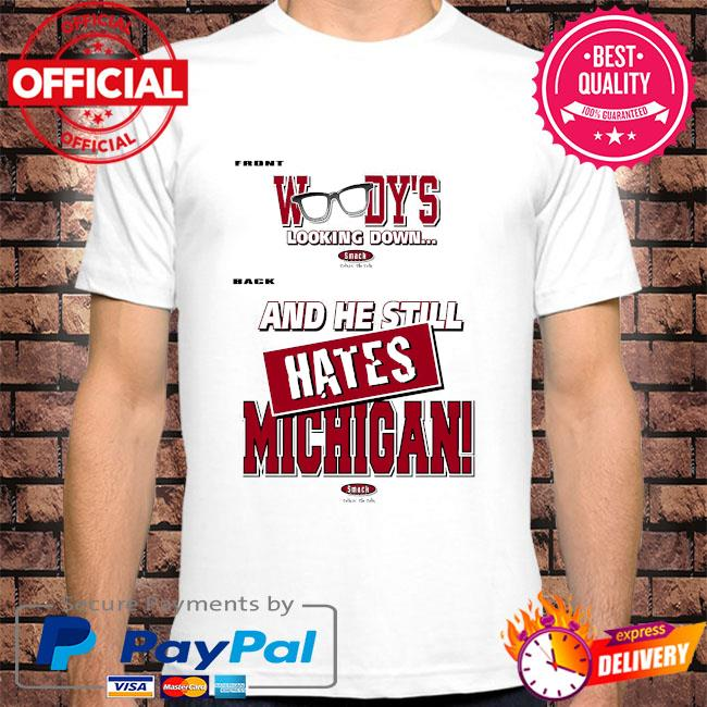Ohio State Football Fans woody's looking dơn and he still hates Michigan shirt