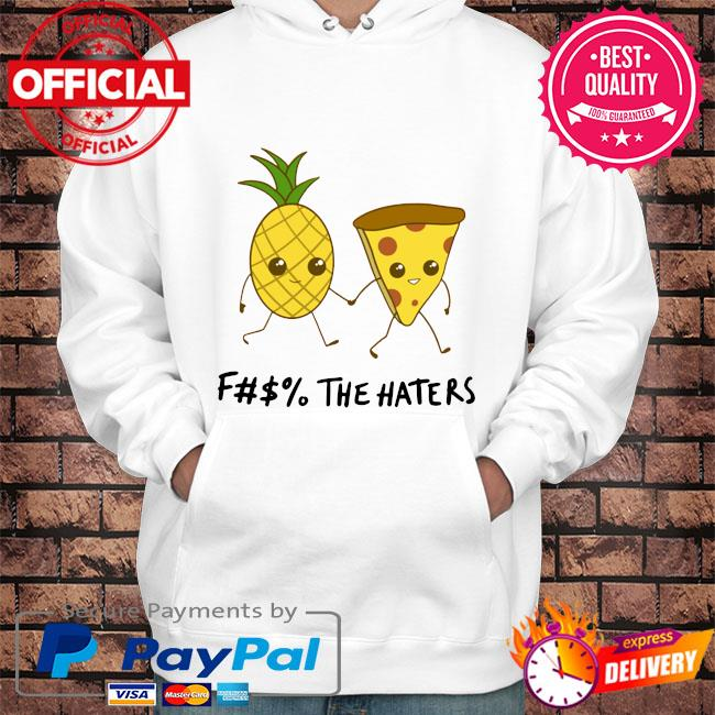 Pineapple and pizza the haters s Hoodie white