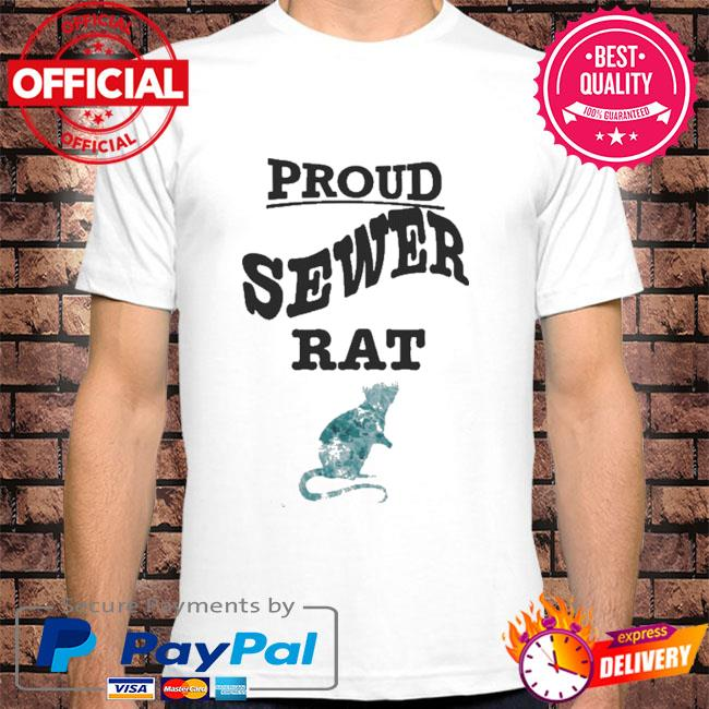 Proud sewer rat shirt