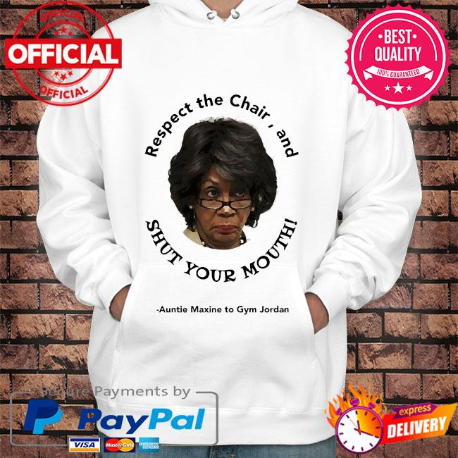 Respect the chair and shut your mouth auntie maxine to gym jordan s Hoodie white