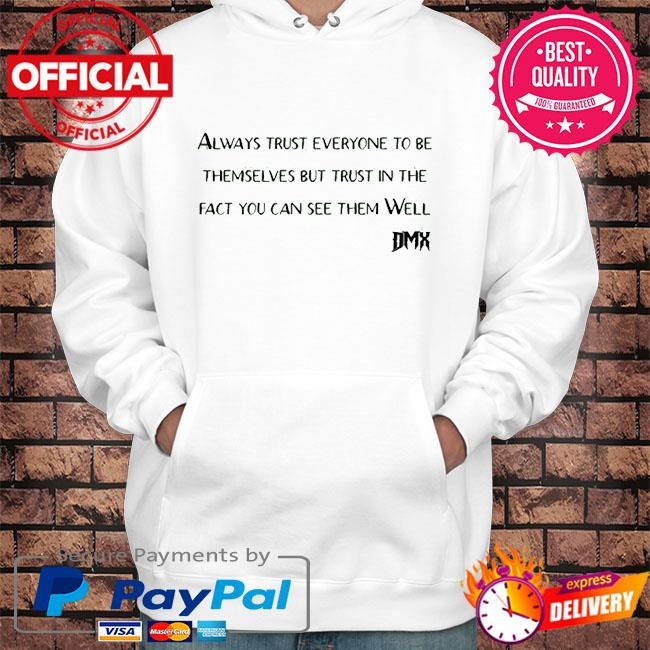 Rip Dmx always trust everyone to be themselves but trust in the fact you can see them well s Hoodie white