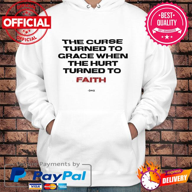 Rip Dmx the curse turned to grace when the hurt turned to faith 2021 s Hoodie white
