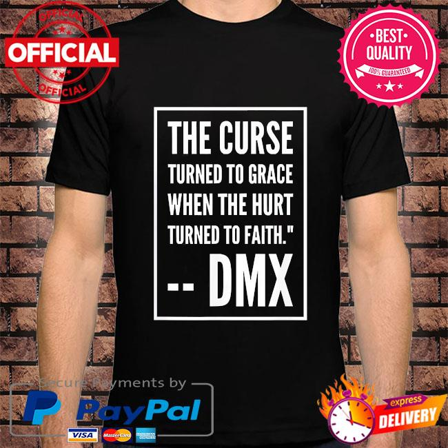 Rip Dmx the curse turned to grace when the hurt turned to faith shirt