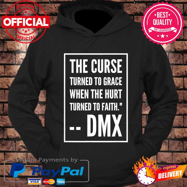 Rip Dmx the curse turned to grace when the hurt turned to faith s hoodie Black