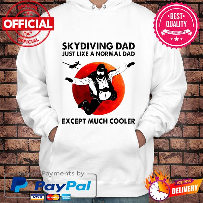 Skydiving dad just like a normal dad except much cooler s Hoodie white