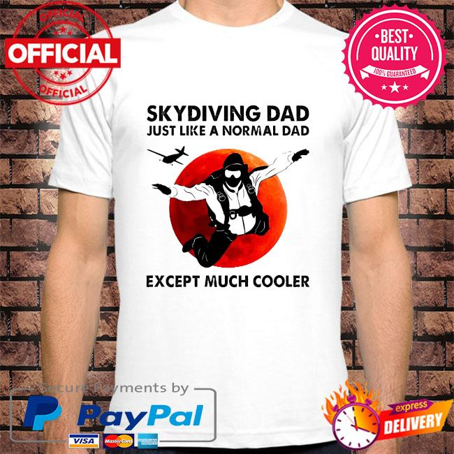 Skydiving dad just like a normal dad except much cooler shirt