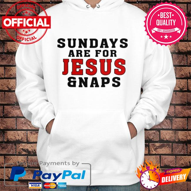 Sundays are for jesus and naps s Hoodie white