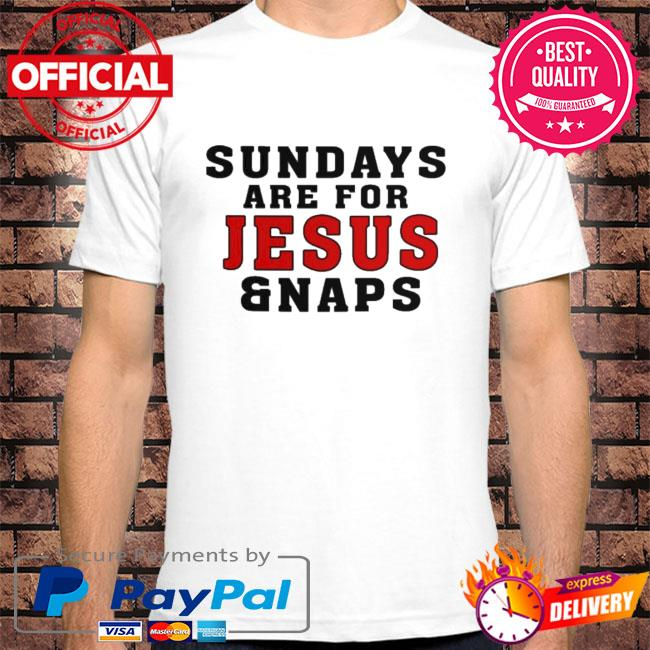 Sundays are for jesus and naps shirt