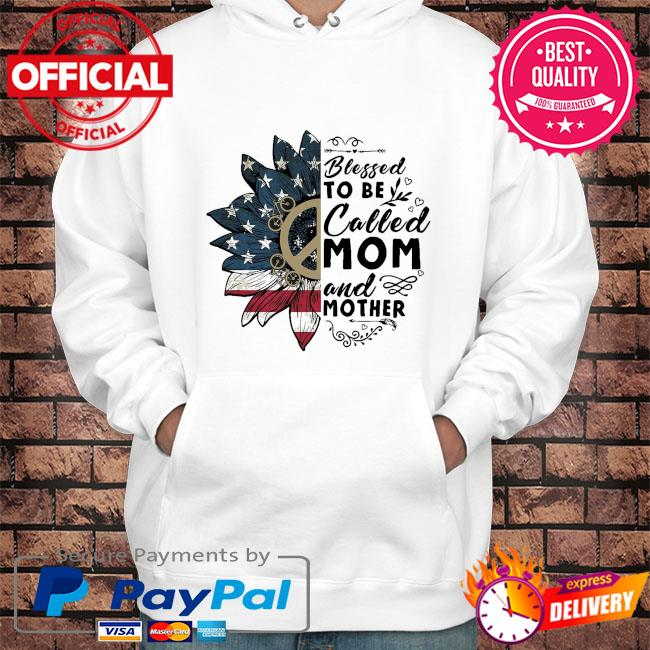 Sunflower american flag blessed to be called mom and mother s Hoodie white