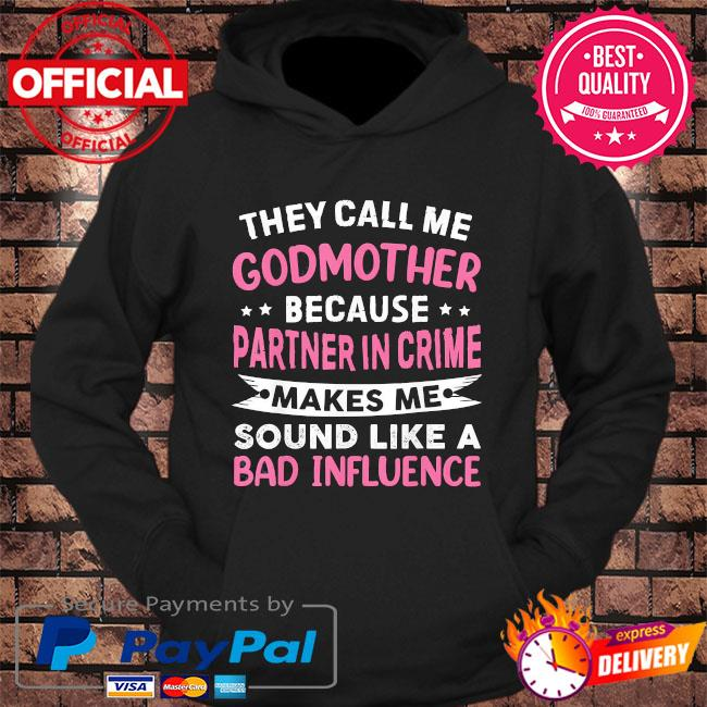 They call me godmother because partner in crime mother's day s hoodie Black