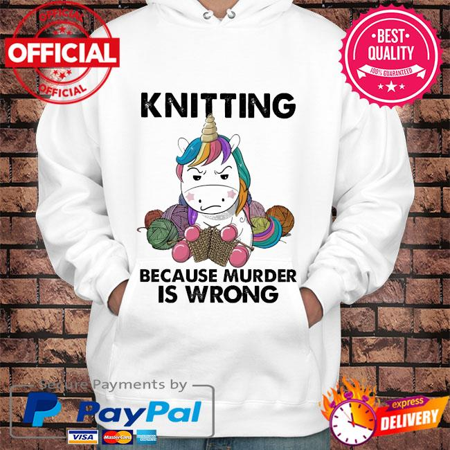 Unicorn Knitting because murder is wrong s Hoodie white