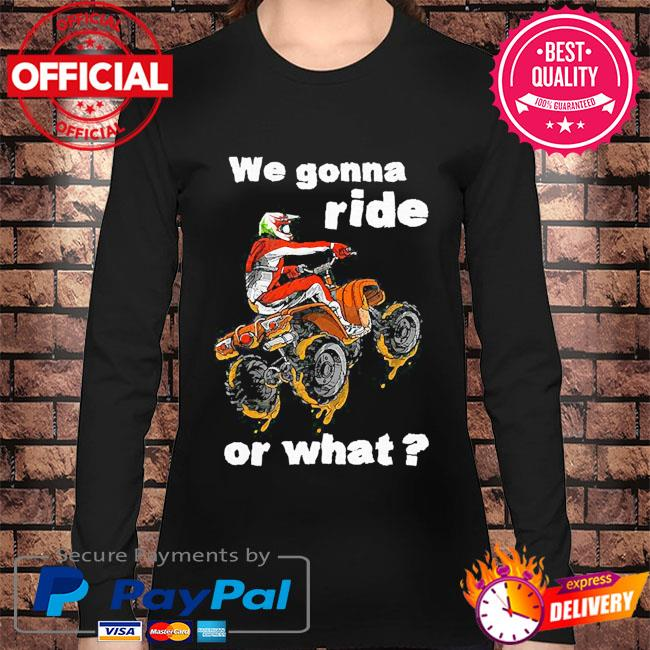 We gonna ride or what s Long sleeve black
