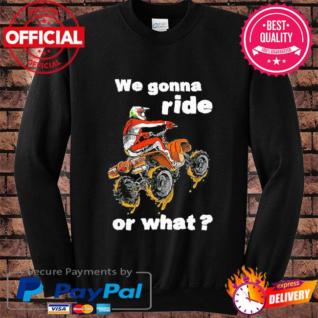 We gonna ride or what s Sweater black