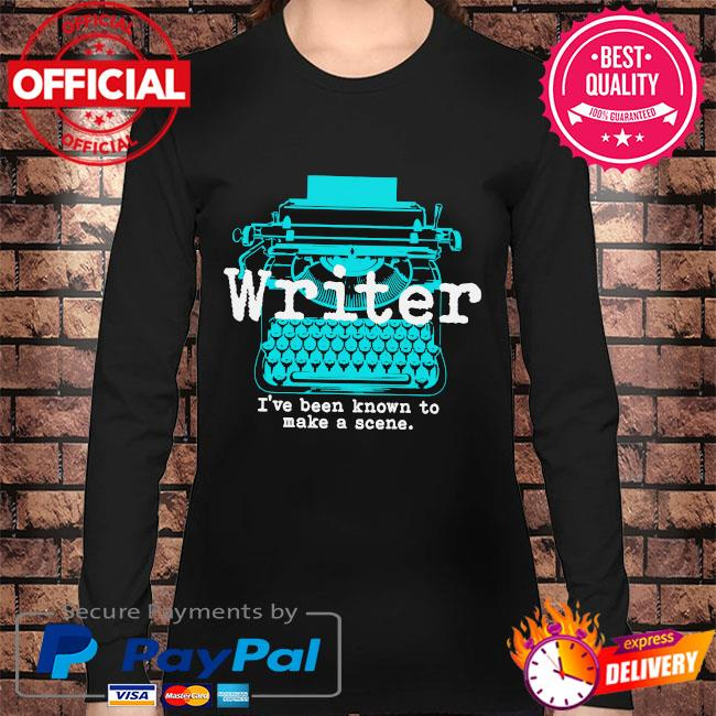 Writer I've been known to make a scene s Long sleeve black