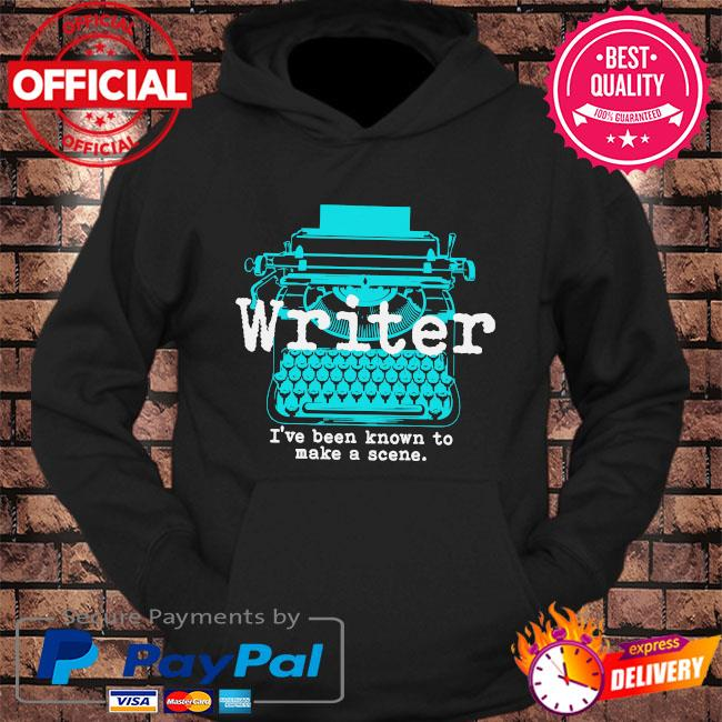 Writer I've been known to make a scene s hoodie Black