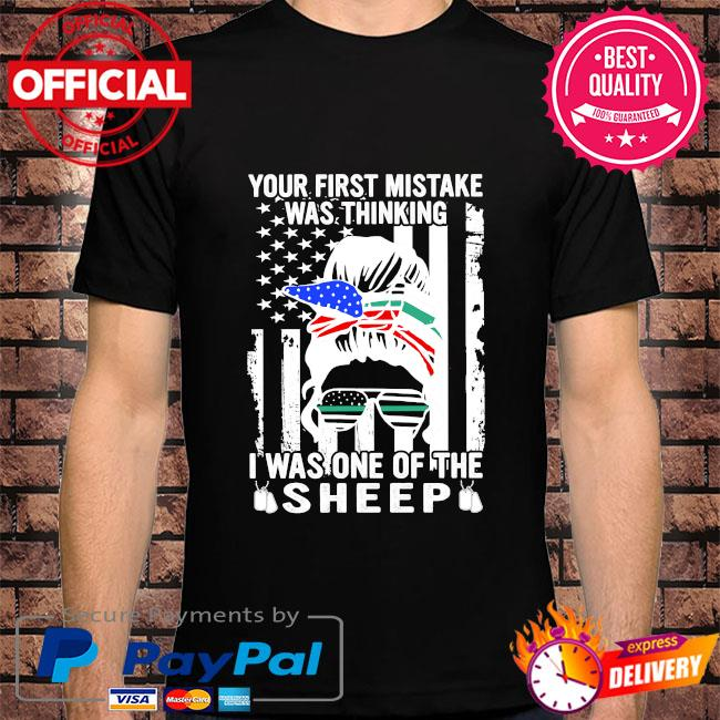 Your first mistake was thinking I was one of the sheep American flag shirt