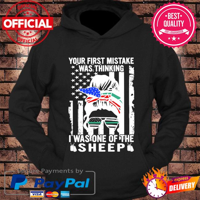 Your first mistake was thinking I was one of the sheep American flag s hoodie Black