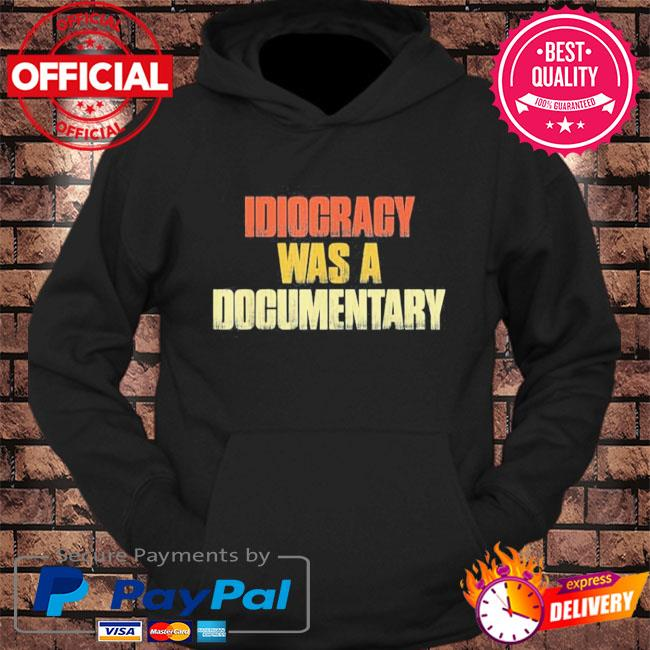 Idiocracy was a Documentary s hoodie Black