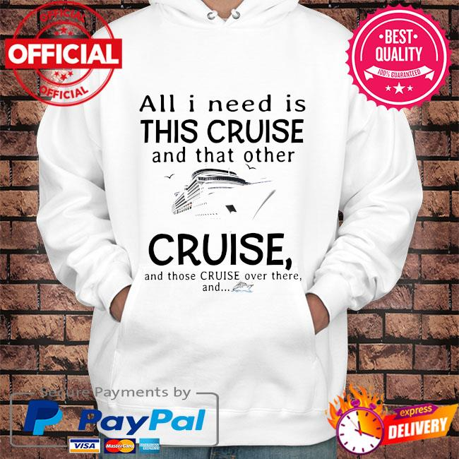 All I need is this cruise and that other cruise and those cruise over there and s Hoodie white