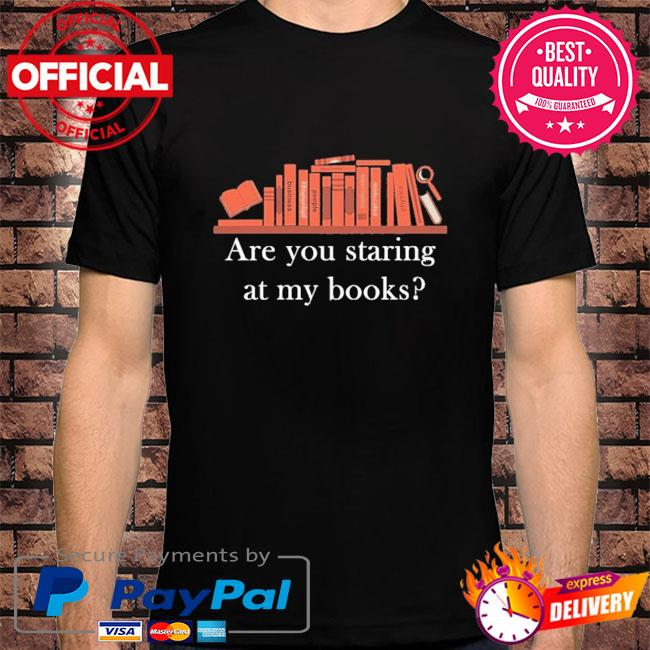 Are you staring at my books shirt