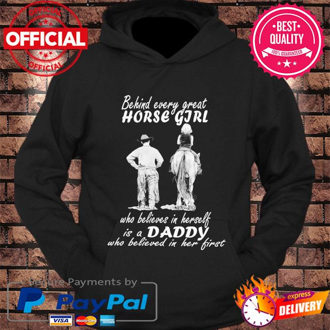 Behind every great horse girl who believes in herself is a daddy who believed in her first s hoodie Black