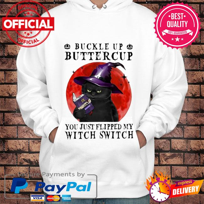 Black Cat buckle up buttercup you just flipped my Witch Switch Halloweens hurt Hoodie white