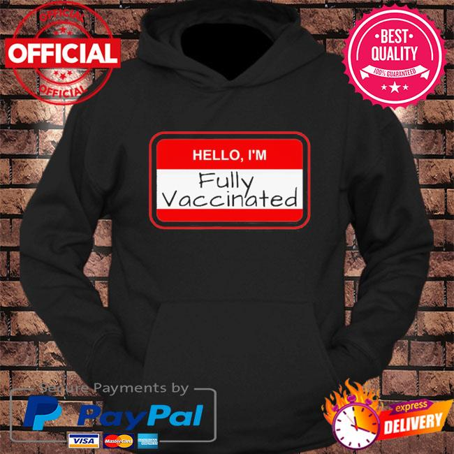 Hello I'm fully vaccinated name tag vaccination pro vaccine s hoodie Black