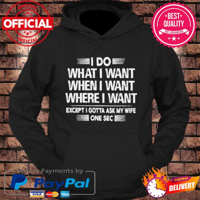 I do what I want except I gotta ask my wife one sec s hoodie Black