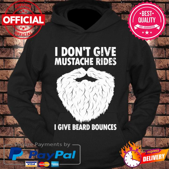 I don't give mustache rides I give beard bounces s hoodie Black