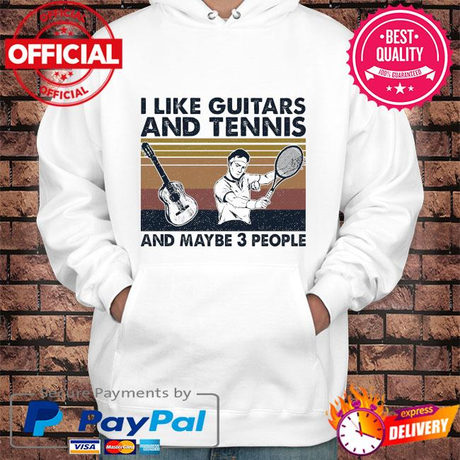 I like Guitars and Tennis and maybe 3 people vintage s Hoodie white