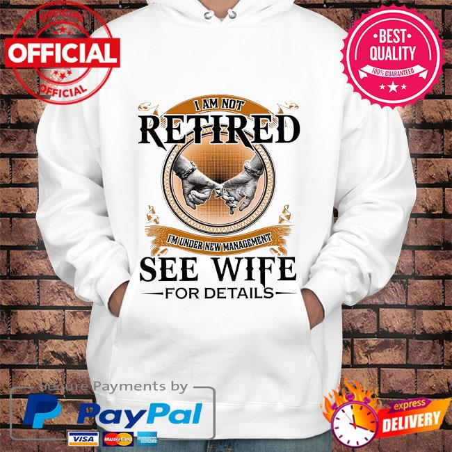 I'm not retired I'm under new management see wife for details s Hoodie white