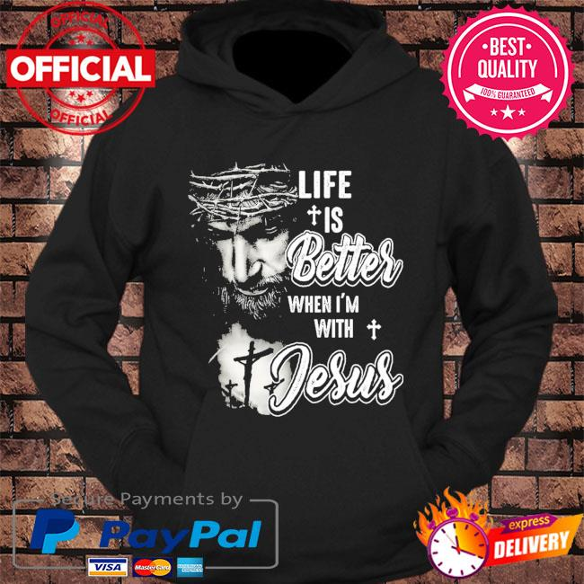 Life is better when I'm with Jesus s hoodie Black