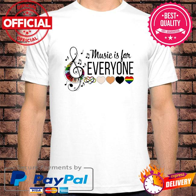 Music is for everyone shirt