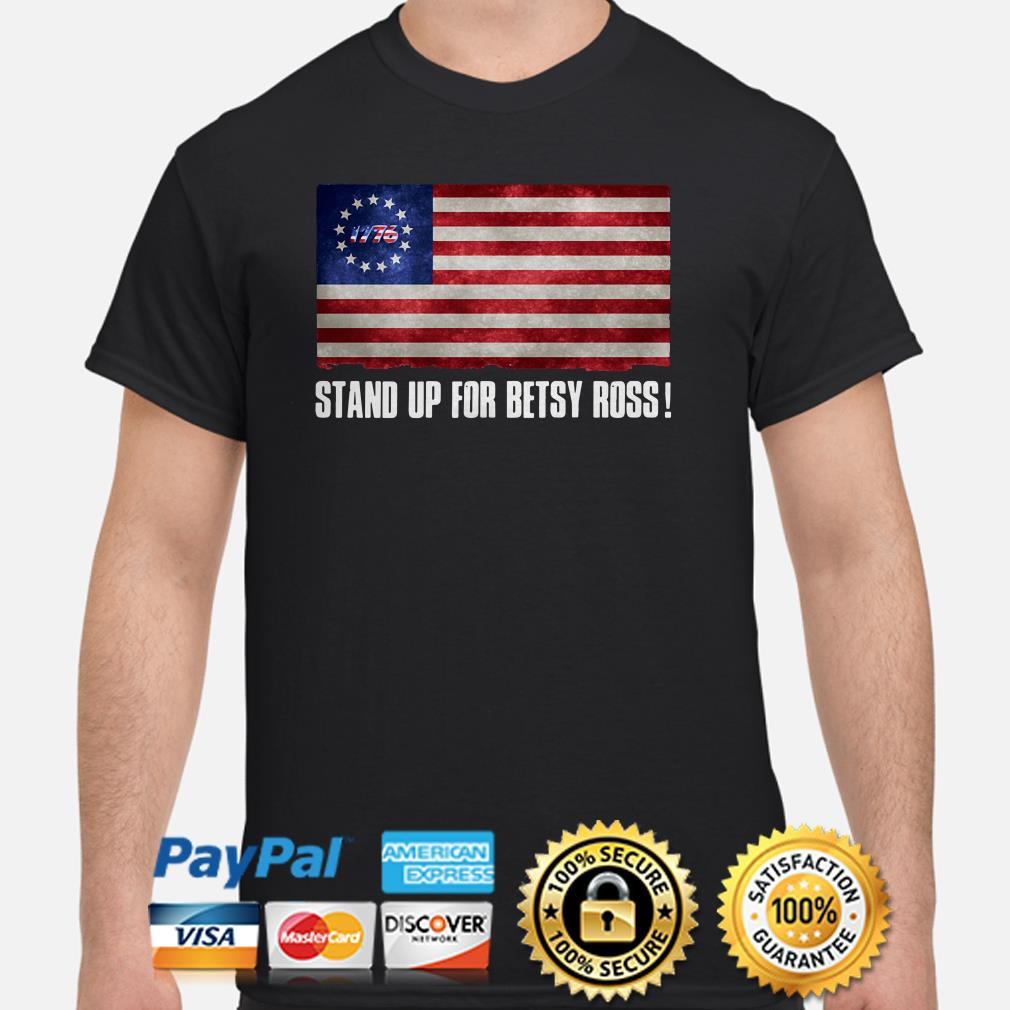 Stand up for Betsy Ross flag shirt