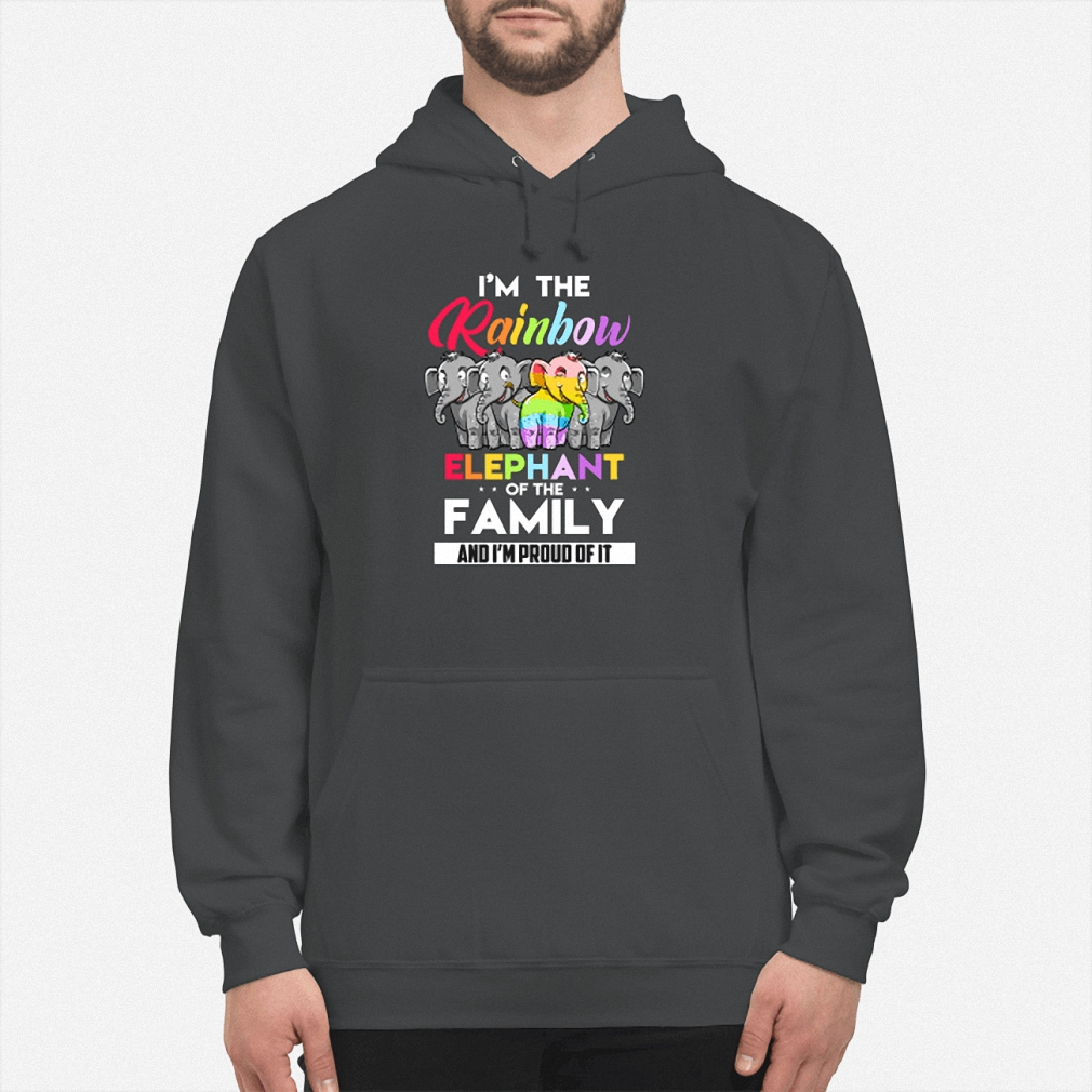 I'm the rainbow elephant of the family and I'm proud of it hoodie
