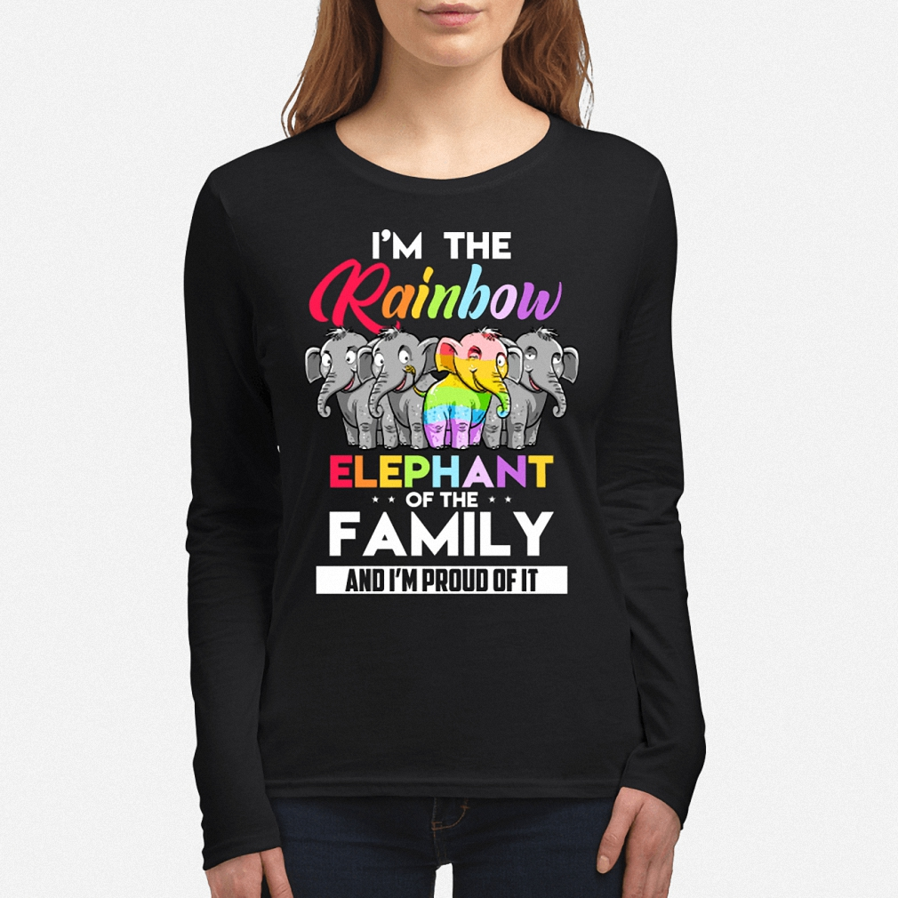 I'm the rainbow elephant of the family and I'm proud of it long sleeve