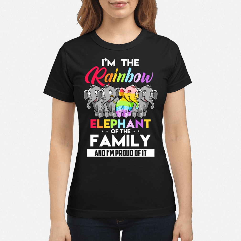 I'm the rainbow elephant of the family and I'm proud of it ladies shirt