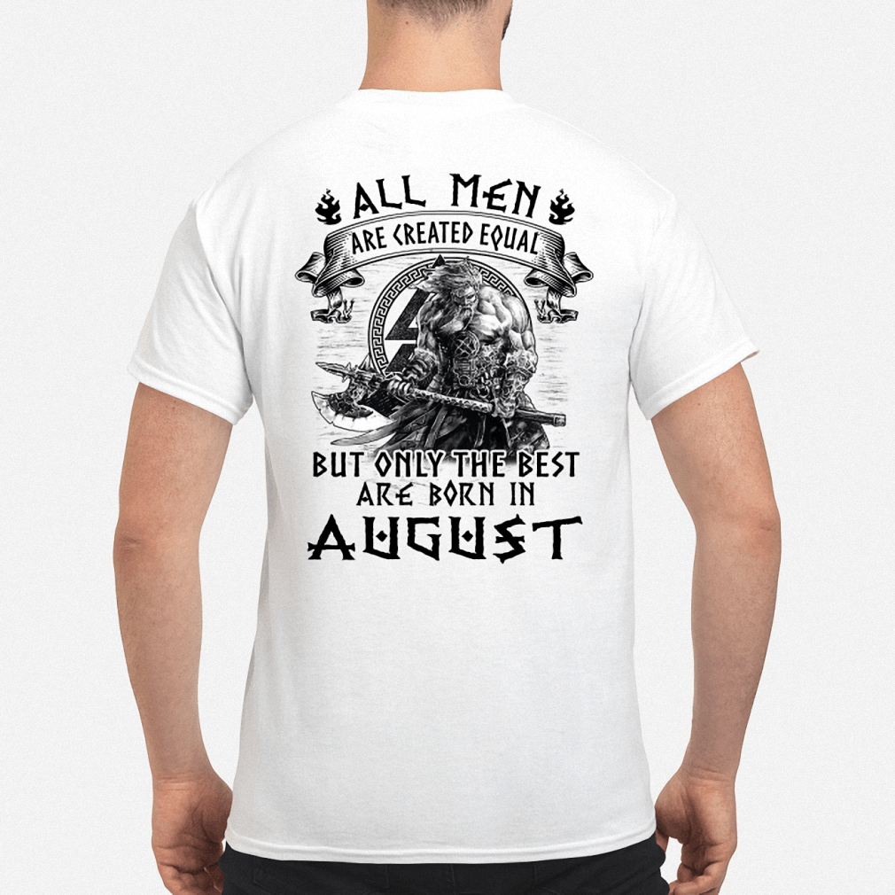 Viking All men are created equal but only the best are born in August shirt