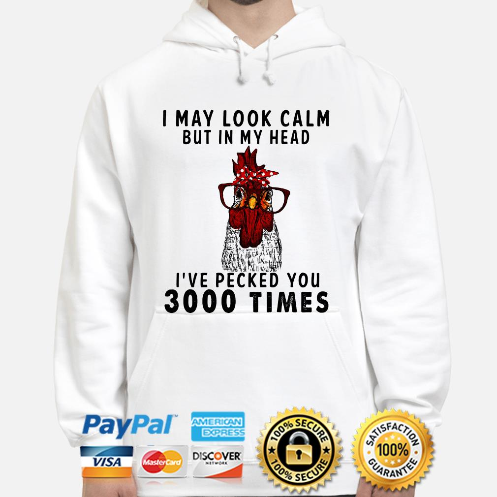 Chicken I may look calm I've pecked you 3000 times hoodie