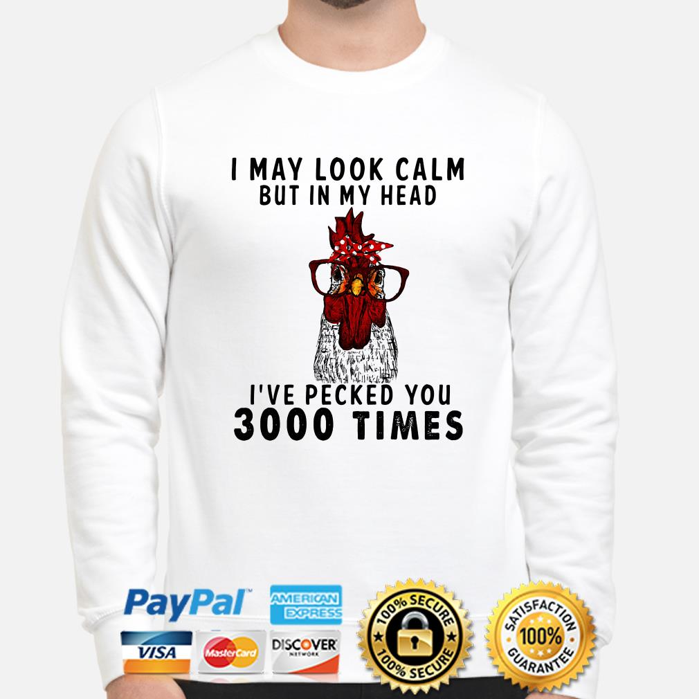 Chicken I may look calm I've pecked you 3000 times sweater