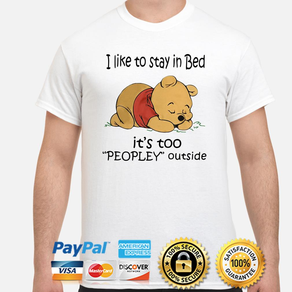 Winnie Pooh I like to stay in bed it's to peopley outside shirt