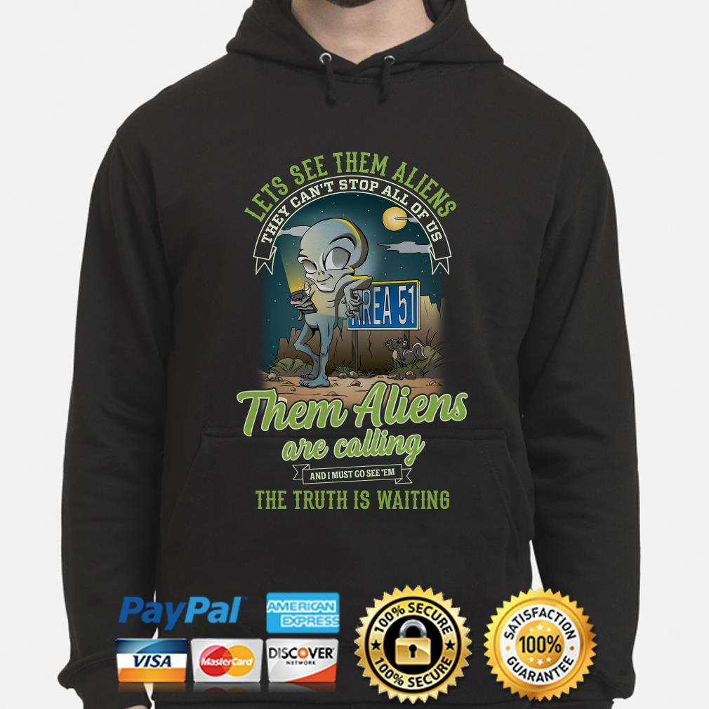 Let's see them Aliens are calling the truth is waiting hoodie