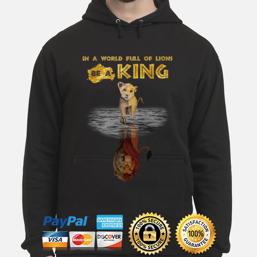 Simba in a world full of Lions be a King hoodie