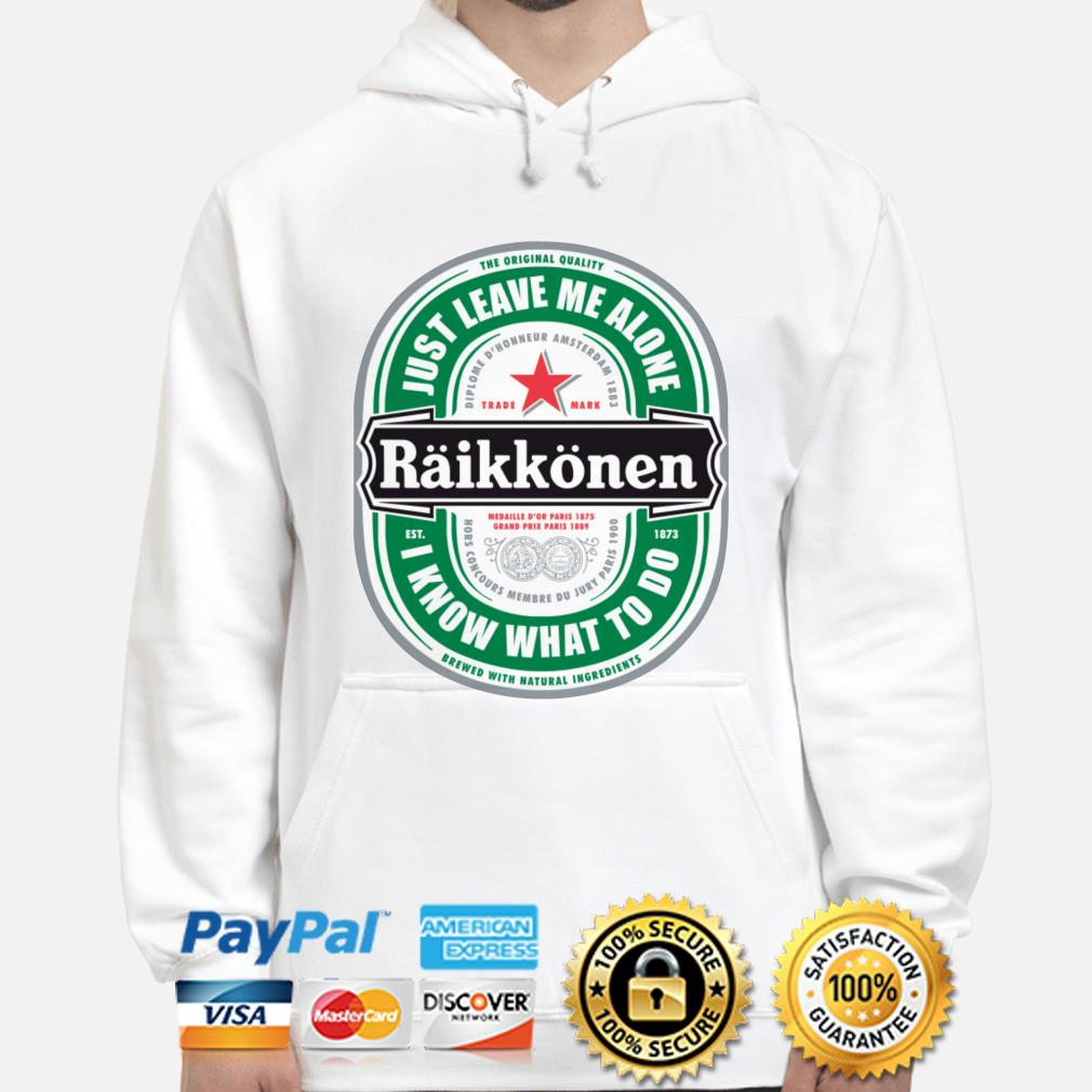 Raikkonen just leave me alone I know what to do hoodie