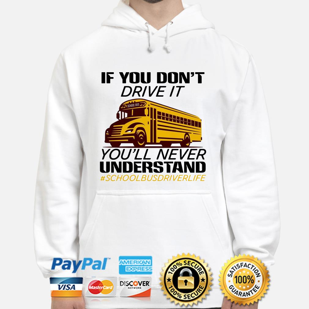 If you don't drive it you'll never understand school bus driver life hoodie
