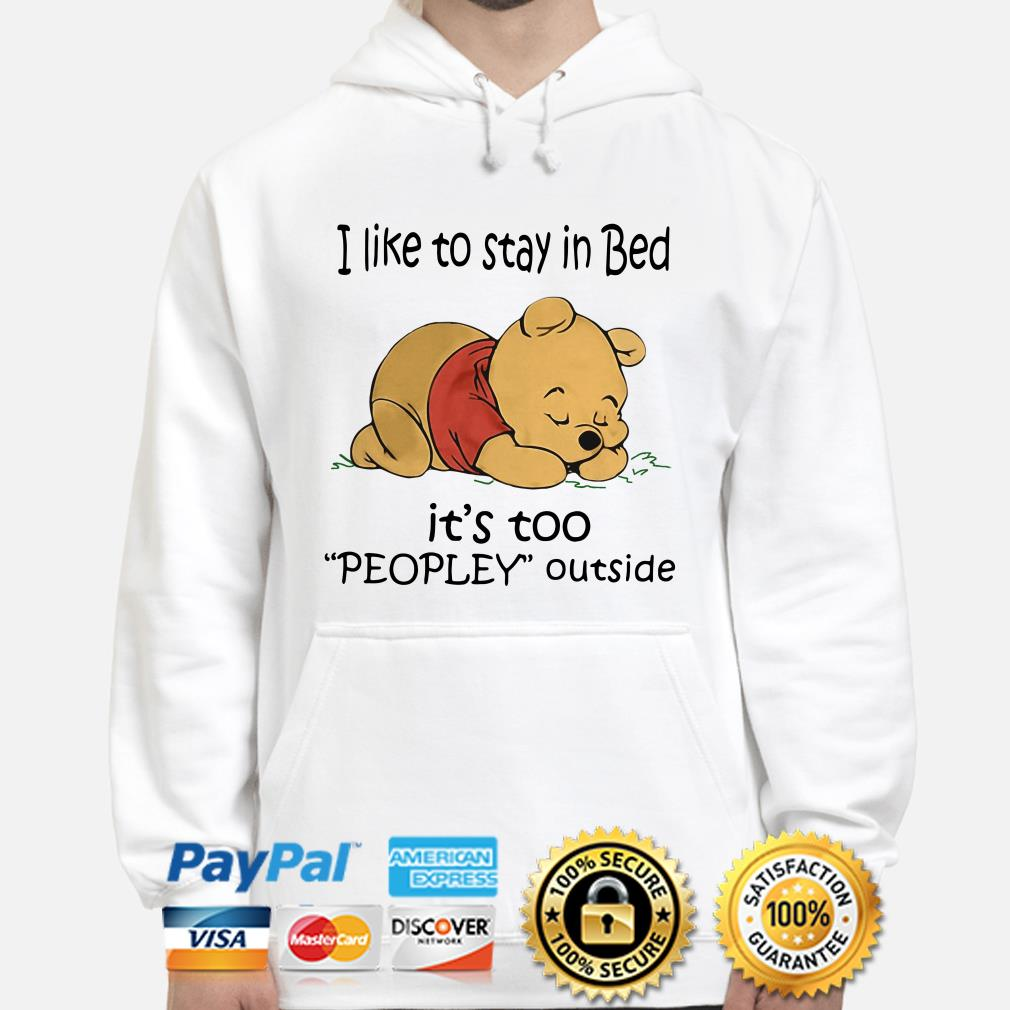 Winnie Pooh I like to stay in bed it's to peopley outside hoodie