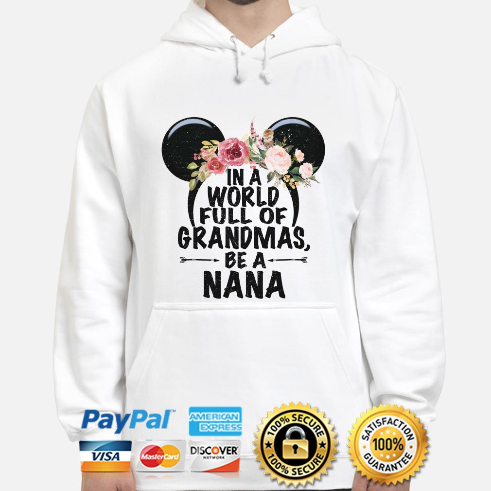 Mickey mouse flowers in a world full of Grandmas be a nana hoodie